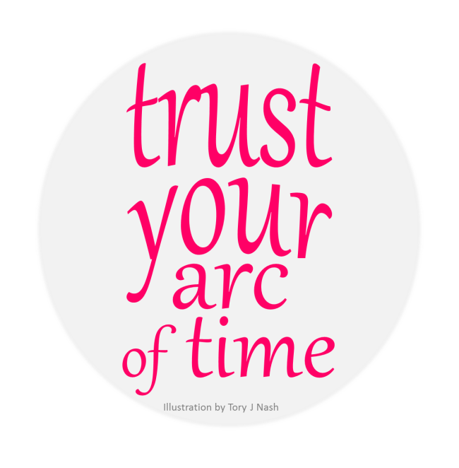 Trust Your Arc of Time