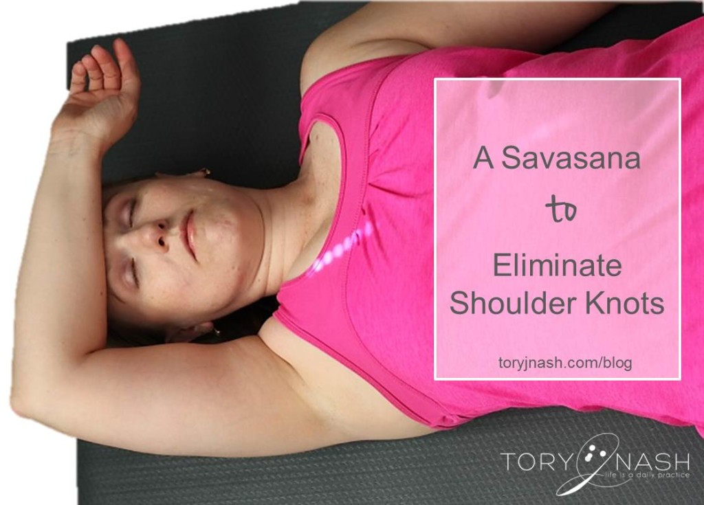 A Savasana to Eliminate Shoulder Knots